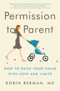 Permission to Parent : How to Raise Your Child with Love and Limits