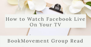 How to Watch Our Facebook Live Group Read Discussion on Your TV